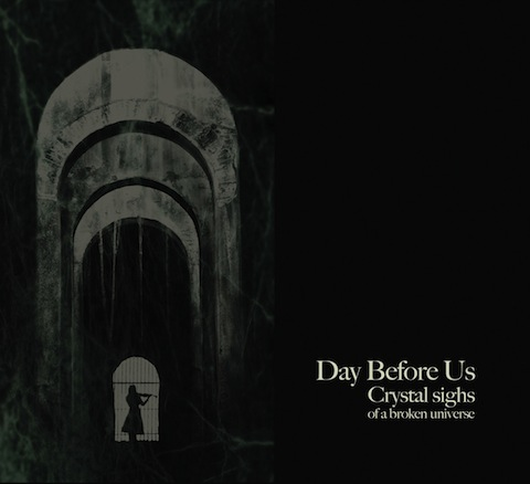 Day before us / Crystal sighs of a broken universe